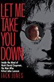 Let Me Take You Down: Inside the Mind of Mark David Chapman,the Man Who Killed John Lennon