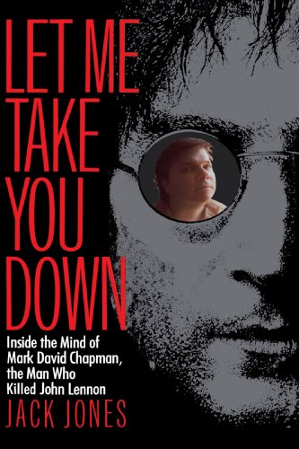 let-me-take-you-down-inside-the-mind-of-mark-david-chapmanthe-man-who-killed-john-lennon