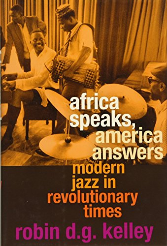 Africa Speaks, America Answers: Modern Jazz in Revolutionary Times (The Nathan I. Huggins Lectures) (Africa Reviews Imports)