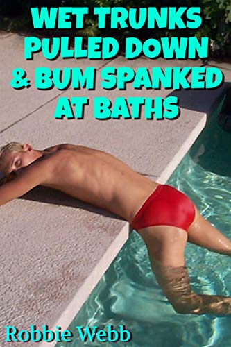Wet Trunks Pulled Down & Bum Spanked At ()