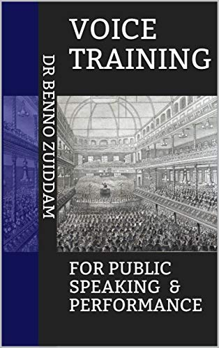 Voice training: FOR PUBLIC SPEAKING & PERFORMANCE by [Zuiddam, Dr Benno]