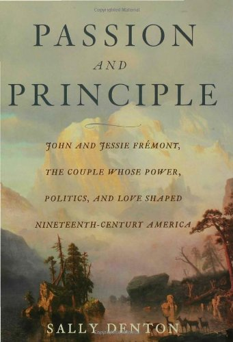 Download Passion and Principle: John and Jessie Fremont, the Couple Whose Power, Politics, and Love Shaped Nineteenth-Century Americ ebook