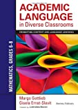 Academic Language in Diverse Classrooms - Mathematics, Grades 6-8 : Promoting Content and Language Learning, Gottlieb, Margo H. and Ernst-Slavit, Gisela L., 1452234833