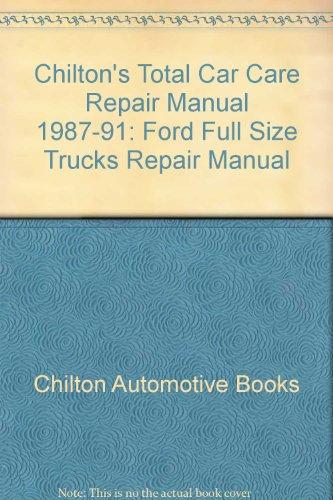 Chiltons Total Car Care Repair Manual 1987 91  Ford Full Size Trucks Repair Manual