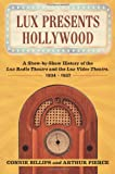 img - for Lux Presents Hollywood: A Show-by-Show History of the Lux Radio Theatre and the Lux Video Theatre, 1934-1957 book / textbook / text book