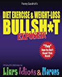 """Diet, Exercise, & Weight-loss """"BullSh*t"""" Exposed!: Virtually EVERYTHING You're Told About Diets, Exercise, & Weight-loss is WRONG! (Volume 2)"""