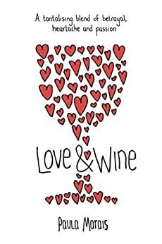 Love and Wine: A tantalising blend of betrayal, heartache and passion by [Marais, Paula]