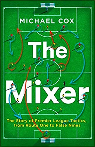 The Mixer: The Story of Premier League Tactics, from Route