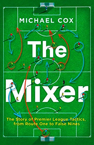 (The Mixer: The Story of Premier League Tactics, from Route One to False Nines)