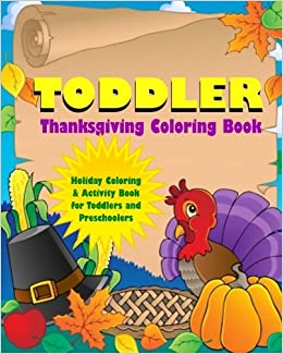 Toddler Thanksgiving Coloring Book Holiday And Activity For Toddlers Preschoolers Preschool Workbooks 9781979457989