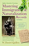 Mastering Immigration and Naturalization Records, W. Daniel Quillen, 1593601670