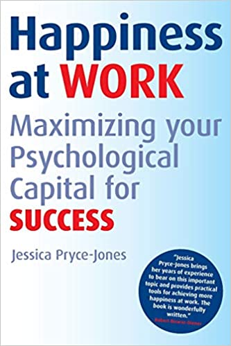 Happiness at Work: Maximizing Your Psychological Capital for