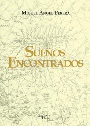 Sueños encontrados (Novela histórica) por Miguel Ángel Perera