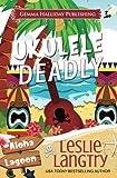 Ukulele Deadly (Aloha Lagoon Mysteries) (Volume 7) offers