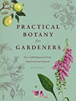Practical Botany for Gardeners: Over 3,000 Botanical Terms Explained and Explored