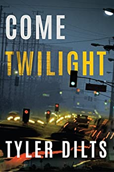 Come Twilight (Long Beach Homicide Book 4) by [Dilts, Tyler]