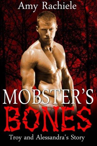 Read Online Mobster's Bones: Troy and Alessandra's Story (Mobster Series) (Volume 5) ebook