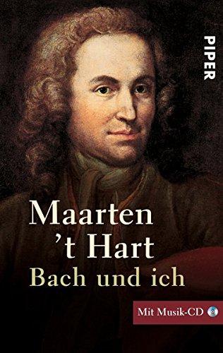 Bach und ich: Mit Musik-CD, zusammengestellt von Maarten´t Hart