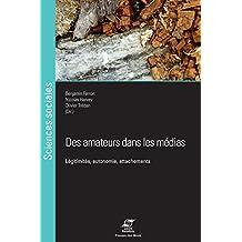 Des amateurs dans les médias: Légitimités, autonomie, attachements (Sciences sociales) (French Edition)