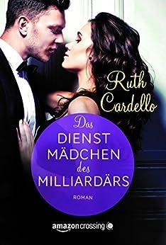Das Dienstmädchen des Milliardärs (German Edition) by [Cardello, Ruth]