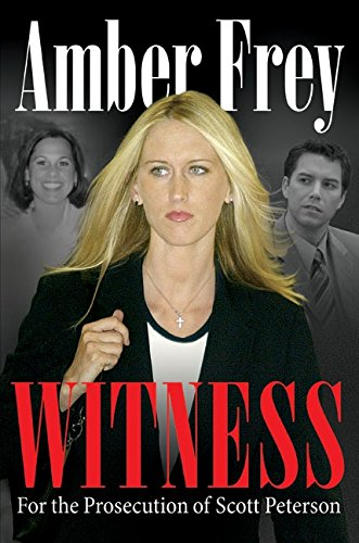 Witness: For the Prosecution of Scott Peterson by Amber Fre