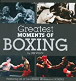 Greatest Moments of Boxing, Ian Welch, 1906229430