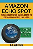 img - for Amazon Echo Spot - The Complete User Guide: Learn to Use Your Echo Spot Like A Pro (Alexa & Echo Spot Setup, Tips and Tricks) book / textbook / text book