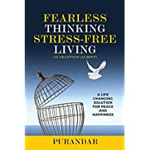 Fearless Thinking, Stress-Free Living: A Life Changing Solution for Peace and Happiness