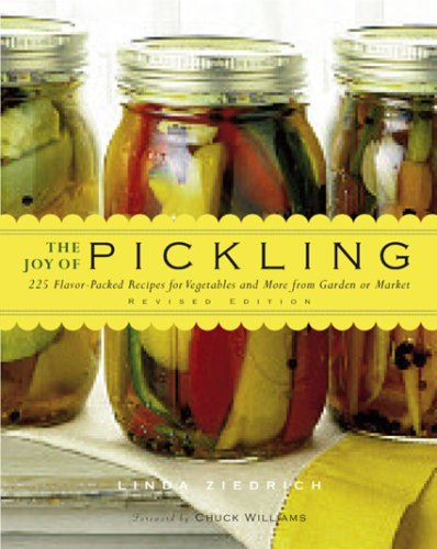 The Joy of Pickling, Revised Edition: 250 Flavor-Packed Recipes for Vegetables and More from Garden or Market by Linda Ziedrich