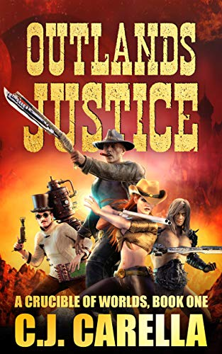 Outlands Justice (A Crucible of Worlds Book 1) by [Carella, C.J.]