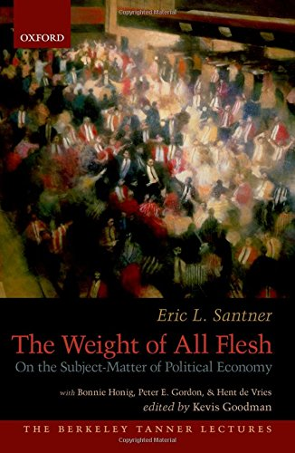 The Weight of All Flesh: On the Subject-Matter of Political Economy (The Berkeley Tanner Lectures)