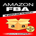 Amazon FBA: Complete Guide to Amazon FBA Success A-Z Audiobook by Jason Cooper Narrated by Douglas Birk