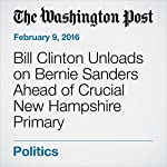 Bill Clinton Unloads on Bernie Sanders Ahead of Crucial New Hampshire Primary | Justin Wm. Moyer