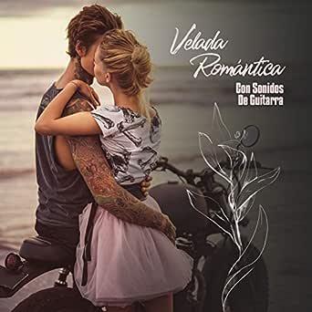 Velada Romántica Con Sonidos De Guitarra: Sonidos Suaves ...