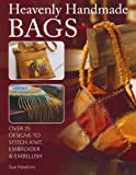 Heavenly Handmade Bags: Over 25 Designs to Stitch, Knit, Embroider, and Embellish