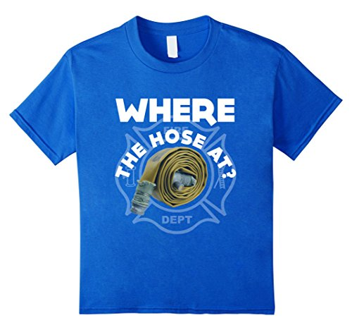 Kids Funny Where The Hose At T-shirt Firefighter Fireman Gift 4 Royal Blue (Fireman With Hose Adult Costume)