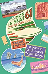 The Man in Seat 61 - Worldwide: A Guide to Train Travel Beyond Europe