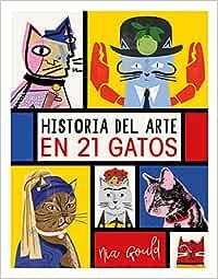Historia del arte en 21 gatos: Amazon.es: Vowles, Diana, Norbury, Jocelyn, Gould, Nia, Biel Albiol, Ricard: Libros