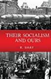 Their Socialism and Ours, R. Shay, 1482582600