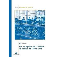 Les entreprises de la chimie en France de 1860 à 1932: Traduit du japonais par Camille Ogawa. Préface de Jean-Pierre Daviet