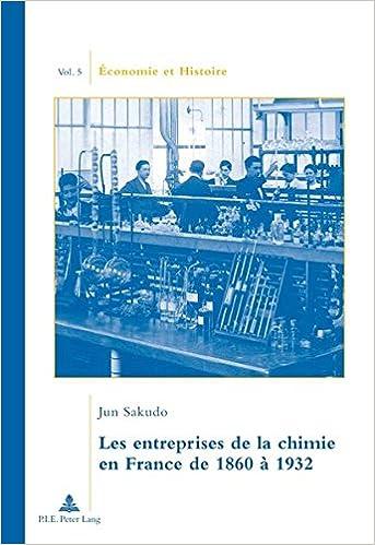 Les Entreprises de La Chimie En France de 1860 a 1932 Traduit Du Japonais Par Camille Ogawa Preface de Jean-Pierre Daviet (Economie Et Histoire)