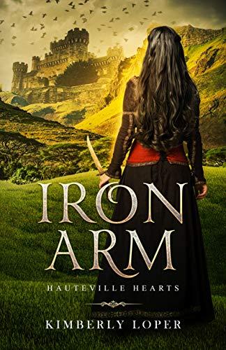 Iron Arm (Hauteville Hearts Book 1) by [Loper, Kimberly]