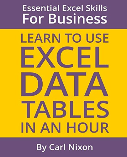 Learn to Use Excel Data Tables in an Hour: An easy to follow, illustrated introduction to Excel Data Tables. (Essential Excel Sills for Business)