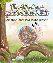 The Adventures of the Rainbow Snail: How an Unusual Snail Found Friends (bedtime stories, children's books, children's poems)