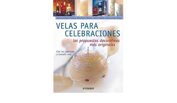 Velas Para Celebraciones: Las Propuestas Decorativas Mas Originales (English and Spanish Edition): Maria Enslein, Gudrun Hettinger, Werner Juen, ...