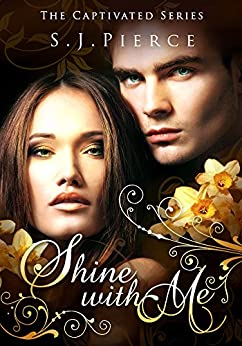 Shine With Me (The Captivated Series Book 3) by [Pierce, S.J.]