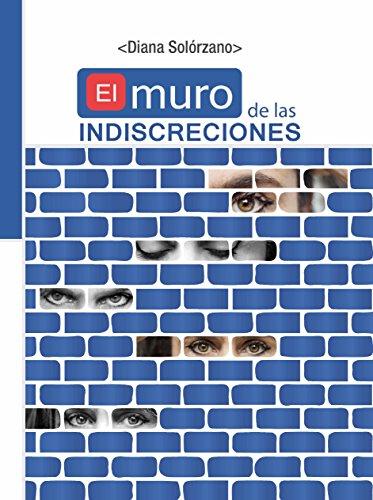 EL MURO DE LAS INDISCRECIONES (Spanish Edition) by [Solórzano, Diana]
