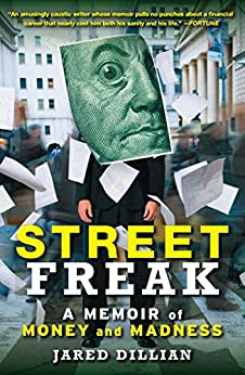 Street Freak: Money and Madness at Lehman Brothers by [Dillian, Jared]
