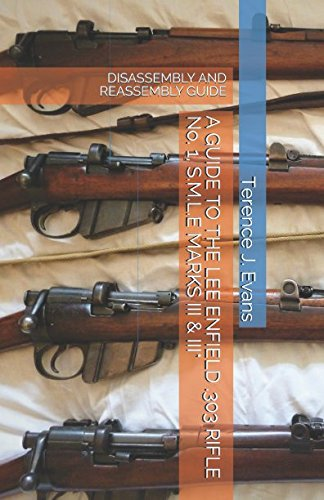 - A GUIDE TO THE LEE ENFIELD .303 RIFLE No. 1, S.M.L.E MARKS III & III*: DIS-ASSEMBLY AND REASSEMBLY GUIDE (Military Firearms)