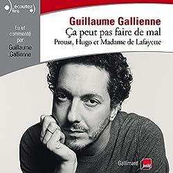 Proust, Hugo et Madame de Lafayette lus et commentés par Guillaume Gallienne (Ça peut pas faire de mal 1)